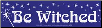 Be Witched - Bumper Sticker