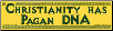 Christianity Has Pagan DNA - Bumper Sticker