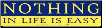 Nothing In Life is Easy - Bumper Sticker