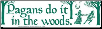 Pagans Do It In The Woods - Bumper Sticker