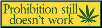 Prohibition Still Doesn't Work - Bumper Sticker