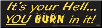 It's Your Hell You Burn In It  - Bumper Sticker